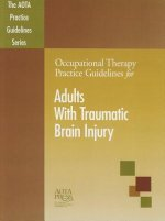Occupational Therapy Practice Guidelines for Adults with Traumatic Brain Injury