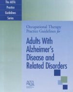 Occupational Therapy Practice Guidelines for Adults with Alzheimer's Disease and Related Disorders