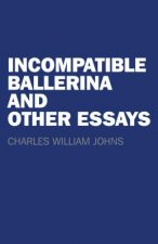 Incompatible Ballerina and Other Essays