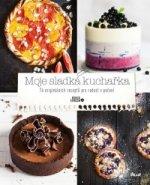 Moje sladká kuchařka - 76 originálních receptů pro radost z pečení