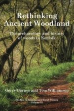 Rethinking Ancient Woodland: The Archaeology and History of