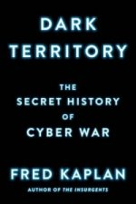 Dark Territory The Secret History Of Cyb