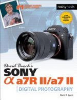 David Busch's Sony Alpha A7RII/A7II Guide to Digital Photogr