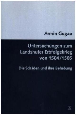 Untersuchungen zum Landshuter Erbfolgekrieg von 1504/1505