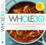 WHOLE30 – průvodce  zdravotním restartem, který vám přinese svobodu v jídle