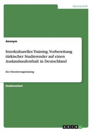 Interkulturelles Training. Vorbereitung T rkischer Studierender Auf Einen Auslandsaufenthalt in Deutschland