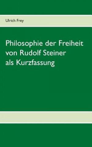 Philosophie der Freiheit von Rudolf Steiner als Kurzfassung