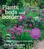 Plants, Beds and Borders: Create and Maintain Your Perfect Garden
