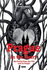 Prague in the Heart - 189 Stories from the City and its People