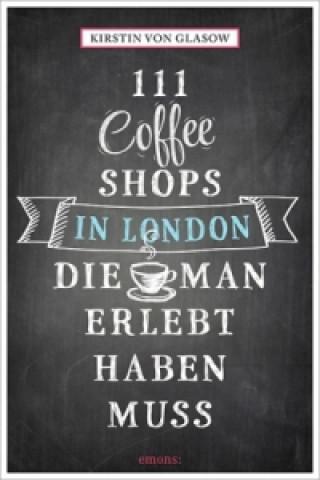 111 Coffee Shops in London, die man gesehen haben muss
