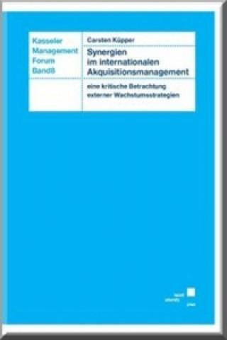 Synergien im internationalen Akquisitionsmanagement - eine kritische Betrachtung externer Wachstumsstrategien