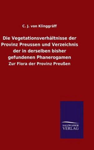 Vegetationsverhaltnisse Der Provinz Preussen Und Verzeichnis Der in Derselben Bisher Gefundenen Phanerogamen