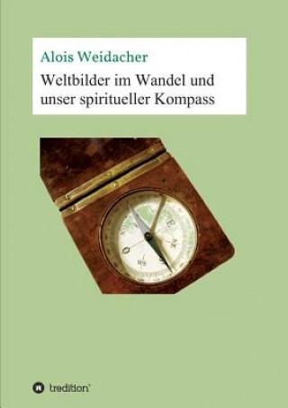 Weltbilder Im Wandel Und Unser Spiritueller Kompass