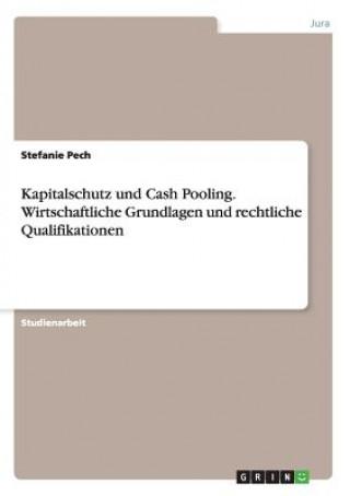 Kapitalschutz und Cash Pooling. Wirtschaftliche Grundlagen und rechtliche Qualifikationen