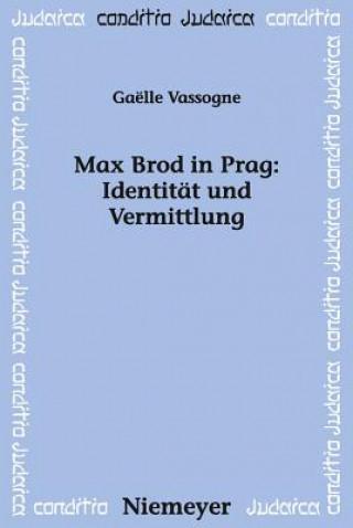 Max Brod in Prag: Identitat Und Vermittlung