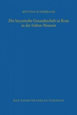 bayerische Gesandtschaft in Rom in der fruhen Neuzeit
