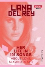 Lana Del Rey: Her Life in 105 Songs About Love, Sex and Deat