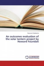 An outcomes evaluation of the solar lantern project by Howard Foundati
