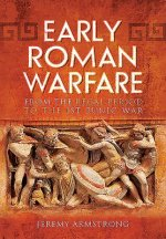 Early Roman Warfare: From the Regal Period to the First Punic War