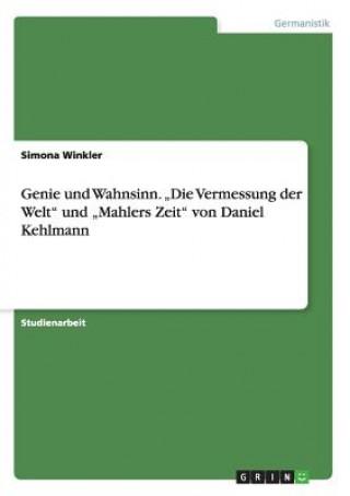 Genie und Wahnsinn. Die Vermessung der Welt und Mahlers Zeit von Daniel Kehlmann