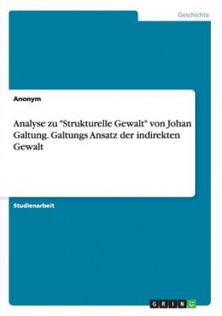 Analyse zu Strukturelle Gewalt von Johan Galtung. Galtungs Ansatz der indirekten Gewalt