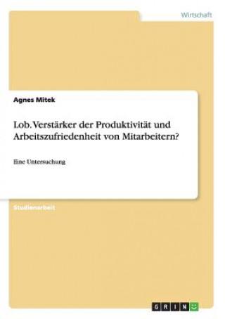 Lob. Verstarker der Produktivitat und Arbeitszufriedenheit von Mitarbeitern?