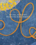 Hilma af Klint. Painting the Unseen
