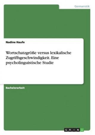 Wortschatzgroesse versus lexikalische Zugriffsgeschwindigkeit. Eine psycholinguistische Studie