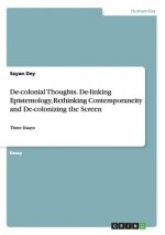 De-colonial Thoughts. De-linking Epistemology, Rethinking Contemporaneity and De-colonizing the Screen