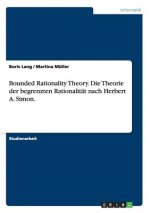 Bounded Rationality Theory. Die Theorie der begrenzten Rationalität nach Herbert A. Simon.