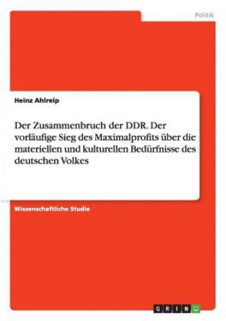 Zusammenbruch der DDR. Der vorlaufige Sieg des Maximalprofits uber die materiellen und kulturellen Bedurfnisse des deutschen Volkes