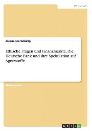 Ethische Fragen und Finanzmarkte. Die Deutsche Bank und ihre Spekulation auf Agrarstoffe