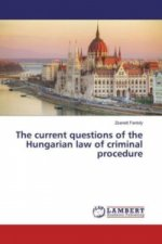 The current questions of the Hungarian law of criminal procedure