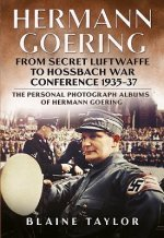 Hermann Goering: From Secret Luftwaffe to Hossbach War Confe