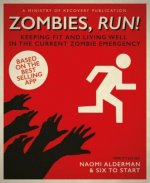 Zombies, Run! A Guide to Keeping Fit in Body and Mind During the Current Zombie Emergency