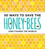 50 Ways to Save the Bees (and Change the World)