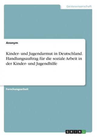 Kinder- und Jugendarmut in Deutschland. Handlungsauftrag fur die soziale Arbeitin der Kinder- und Jugendhilfe