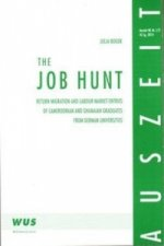 The job hunt. Return migration and labour market entries of Cameroonian and Ghanaian graduates from German universities.