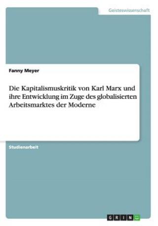 Die Kapitalismuskritik von Karl Marx und ihre Entwicklung im Zuge des globalisierten Arbeitsmarktes der Moderne