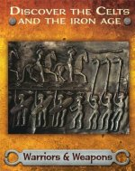 Discover the Celts and the Iron Age: Warriors and Weapons