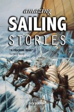 Amazing Sailing Stories - True Adventures from the High Seas
