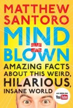 Mind = Blown : Amazing Facts About This Weird, Hilarious, Insane World