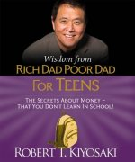 Wisdom from Rich Dad, Poor Dad for Teens