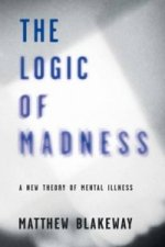 Logic of Madness: A New Theory of Mental Illness