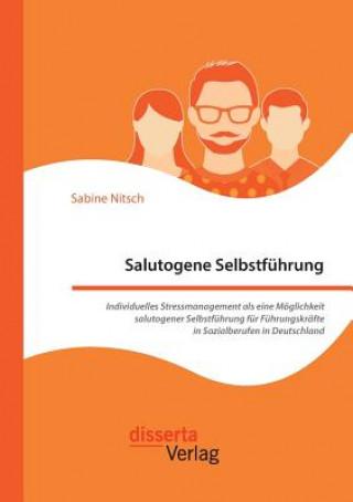 Salutogene Selbstfuhrung. Individuelles Stressmanagement ALS Eine Moglichkeit Salutogener Selbstfuhrung Fur Fuhrungskrafte in Sozialberufen in Deutsch