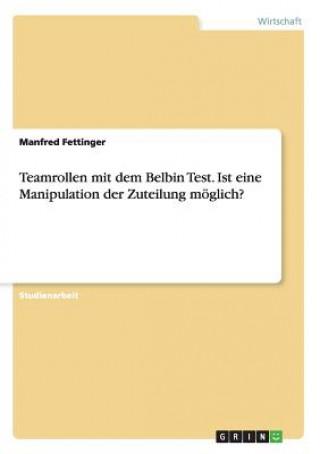 Teamrollen mit dem Belbin Test. Ist eine Manipulation der Zuteilung moeglich?