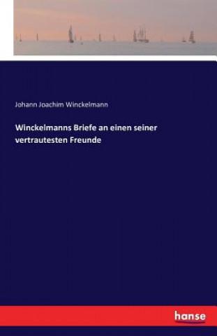 Winckelmanns Briefe an einen seiner vertrautesten Freunde
