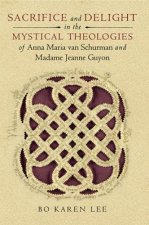 Sacrifice and Delight in the Mystical Theologies of Anna Maria Van Schurman and Madame Jeanne Juyon