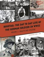 Ruhetag: The Day to Day Life of a German Soldier in WWII: Volume 1: Health and Hygiene
