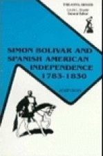 Simon Bolivar and Spanish American Independence, 1783-1830